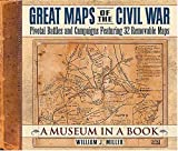 Great Maps of the Civil War: Pivotal Battles and Campaigns Featuring 32 Removable Maps (Museum in a Book, 2)