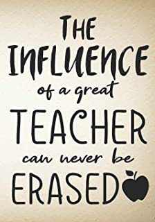 The influence of a great  teacher can never be erased: Teacher Notebook:Journal or Planner Teacher Gift,Thank You Gift for Teachers to Show Your Gratitude During Teacher Appreciation Weekr, Gift Idea for Retirement