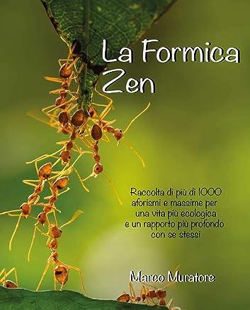 La Formica Zen: Raccolta di massime per una vita migliore