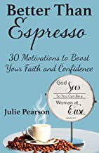 Better Than Espresso: 30 Motivations To Boost Your Faith and Confidence