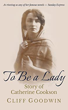To Be a Lady: Story of Catherine Cookson