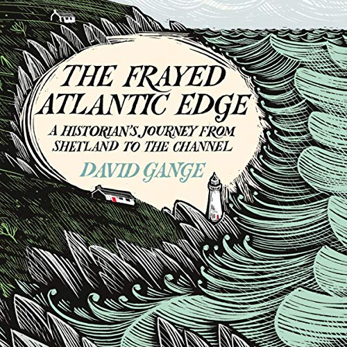 The Frayed Atlantic Edge: A Historian's Journey from Shetland to the Channel audiobook cover art