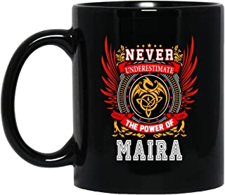 Personalized Name Gift For Maira - Never Underestimate The Power Of Maira Tea Cup Large - Birthday Christmas Gag Gift For Men Women Him Her Coffee Mug Black Ceramic 11 Oz