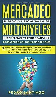 Mercadeo en red y comercialización de Multiniveles increíblemente eficaz para los introvertidos en los medios sociales: ¡Aprenda cómo construir un ... líderes en este campo y sepa el por qué DEBE