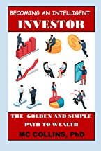 BECOMING AN INTELLIGENT INVESTOR: The golden and simple path to wealth