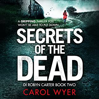 Secrets of the Dead     Detective Robyn Carter Crime Thriller Series, Book 2              Written by:                                                                                                                                 Carol Wyer                               Narrated by:                                                                                                                                 Emma Newman                      Length: 10 hrs and 22 mins     1 rating     Overall 4.0