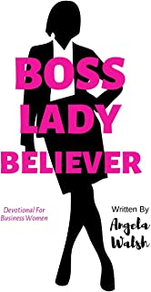 Boss Lady Believer: Devotional for Business Women of Faith (Faith and Business) (Volume 1)