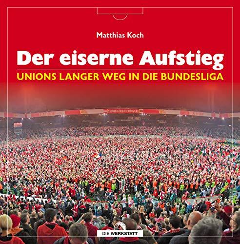 Der eiserne Aufstieg: Unions langer Weg in die Bundesliga