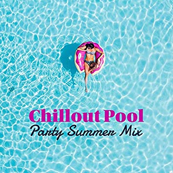 Chillout Pool Party Summer Mix: 2019 Cool Electronic Vibes, Chill Out Dance Music Compilation, Beach Bar Cocktail Melodies