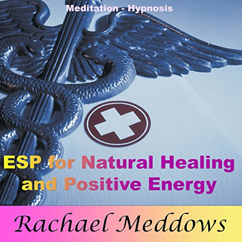 ESP for Natural Healing and Positive Energy with Meditation and Hypnosis audiobook cover art