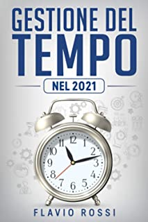 Gestione del tempo: Strategie ed abitudini per aumentare la produttività, raggiungere gli obiettivi e ritrovare la motivaz...