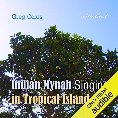 Indian Mynah Singing in Tropical Island audiobook cover art