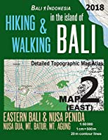 Bali Indonesia Map 2 (East) Hiking & Walking in the Island of Bali Detailed Topographic Map Atlas 1: 50000 Eastern Bali & Nusa Penida, Nusa Dua, Mt. Batur, Mt. Agung: Trails, Hikes & Walks Topographic Map (Travel Guide Hiking Trail Maps)