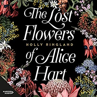 The Lost Flowers of Alice Hart                   By:                                                                                                                                 Holly Ringland                               Narrated by:                                                                                                                                 Louise Crawford                      Length: 13 hrs and 43 mins     286 ratings     Overall 4.4