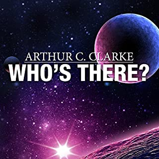 Who's There?                   By:                                                                                                                                 Arthur C. Clarke                               Narrated by:                                                                                                                                 Ray Porter                      Length: 11 mins     2 ratings     Overall 5.0