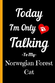 Today I'm Only Talking To My Norwegian Forest Cat: Funny Cat Notebook Gift for Men and Women - Adorable Norwegian Forest C...
