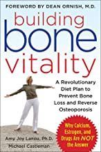 Building Bone Vitality: A Revolutionary Diet Plan to Prevent Bone Loss and Reverse Osteoporosis--Without Dairy Foods, Calc...