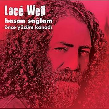 Lace Weli / Önce Yüzüm Kanadı