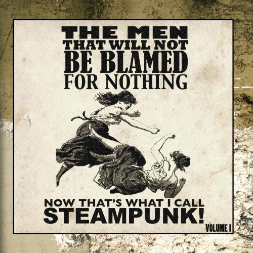 Now That's What I Call Steampunk! Volume 1 by The Men That Will Not Be Blamed For Nothing