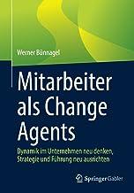 Mitarbeiter als Change Agents: Dynamik im Unternehmen neu denken, Strategie und Führung neu ausrichten