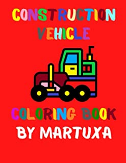 Construction Vehicles Coloring Book: for Kids and Toddlers , more than 25 Desings to color of Tractors - Diggers - Trucks...