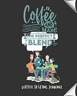 Coffee And Friends Make the Perfect Blend: Coffee Testing Journal, This ultimate Coffee Tasting Logbook is a perfect way t...