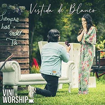 Vestida De Blanco (Siempre Has Sido Tú)