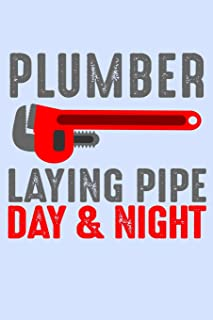 Plumber Laying Pipe Day and Night: Funny Journal and Notebook for Boys Girls Men and Women of All Ages. Lined Paper Note B...