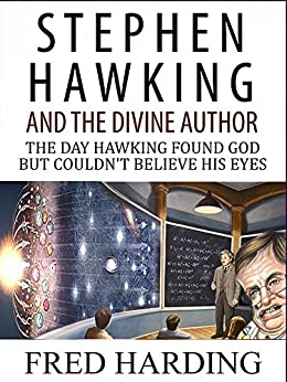 [Fred Harding]のStephen Hawking and the Divine Author: The Day Hawking Found God But Could't Believe His Eyes (English Edition)