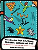 How to Draw Cool Things, Optical Illusions, 3D Letters, Cartoons and Stuff: A Cool Drawing Guide for Older Kids, Teens, Teachers, and Students (Drawing for Kids Book 9)