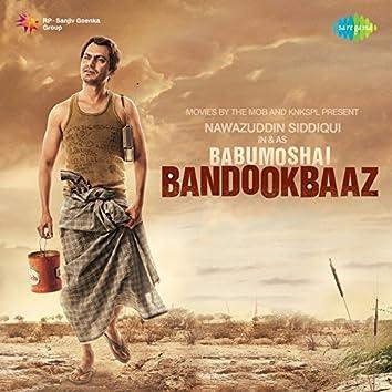 Babumoshai Bandookbaaz (Original Motion Picture Soundtrack)