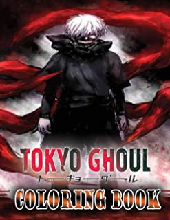 Tokyo Ghoul Coloring Book: A Must-Have Item For Relaxation And Stress Relief Which Includes Many Illustrations Of Tokyo Ghoul