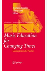 Music Education for Changing Times: Guiding Visions for Practice (Landscapes: the Arts, Aesthetics, and Education Book 7) Kindle Edition