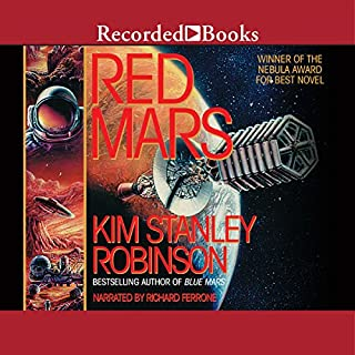 Red Mars                   By:                                                                                                                                 Kim Stanley Robinson                               Narrated by:                                                                                                                                 Richard Ferrone                      Length: 23 hrs and 51 mins     3,421 ratings     Overall 4.0