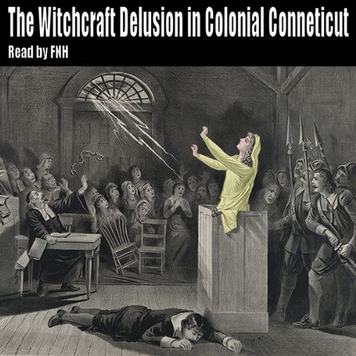 The Witchcraft Delusion in Colonial Connecticut 1647-1697 audiobook cover art