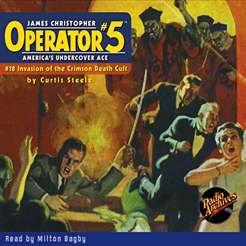 Operator #5: Invasion of the Crimson Death-Cult                   By:                                                                                                                                 Curtis Steele                               Narrated by:                                                                                                                                 Milton Bagby                      Length: 4 hrs and 49 mins     Not rated yet     Overall 0.0
