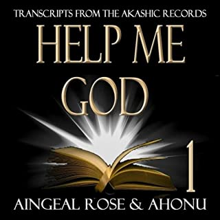 Help Me God: Transcripts from the Akashic Records, Session 1