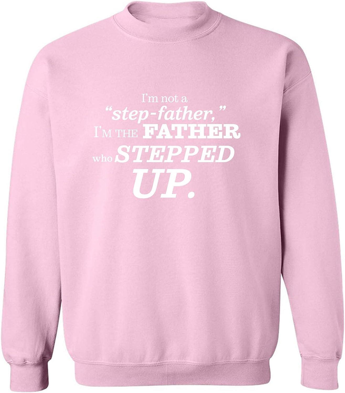 I'm Not A Step-Father. . .Stepped Up Crewneck Sweatshirt