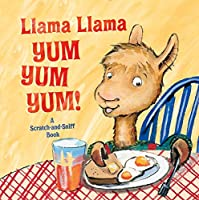 Llama Llama Yum Yum Yum!: A Scratch-and-Sniff Book