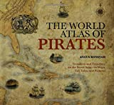 The World Atlas of Pirates: Treasures and Treachery on the Seven Seas, in Maps, Tall Tales, and Pictures