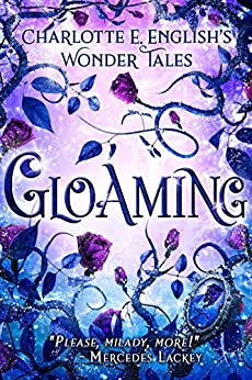 Gloaming: A Strange Tale of Enchantment (Wonder Tales Book 2) by [Charlotte E. English]