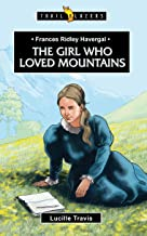 Frances Ridley Havergal: The Girl Who Loved Mountains (Trail Blazers)
