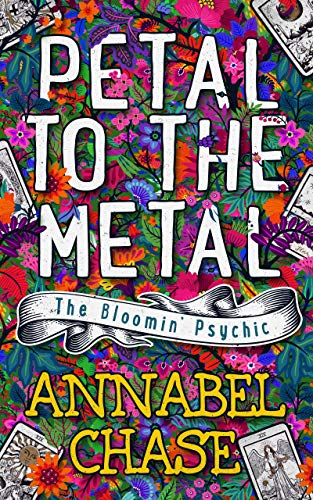 Petal to the Metal (The Bloomin' Psychic Book 1) by [Annabel Chase]