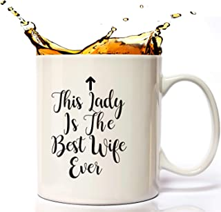 This lady Is The Best Wife Ever Funny Mug 11 oz for Mom's Birthday, Wife Gifts or Anniversary Gifts, Cool Christmas or Birthday Present Idea For Women, Her,the Mrs, Wifey, Newlywed From Husband.
