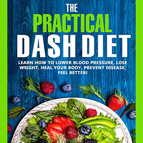 The Practical DASH Diet: Learn How to Lower Blood Pressure, Lose Weight, Heal Your Body, Prevent Disease, Feel Better! The Only DASH book You'll Ever Need. With a 14 Day Meal Plan & Healthy Recipes                   By:                                                                                                                                 Kate Savage                               Narrated by:                                                                                                                                 Nicoll Laikola                      Length: 5 hrs and 1 min     Not rated yet     Overall 0.0