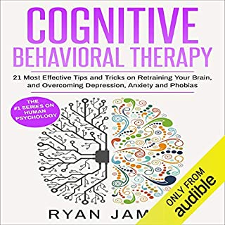 Cognitive Behavioral Therapy: 21 Most Effective Tips and Tricks on Retraining Your Brain, and Overcoming Depression, Anxiety, and Phobias audiobook cover art