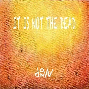 It Is Not The Dead