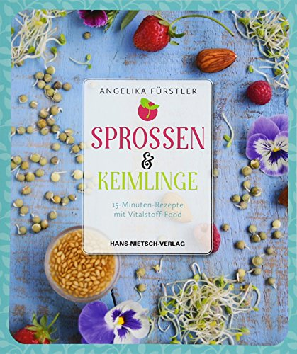 Sprossen & Keimlinge: 15-Minuten-Rezepte mit Vitalstoff-Food
