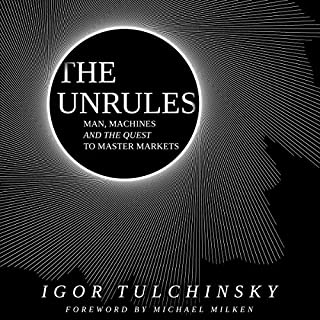 The Unrules     Man, Machines and the Quest to Master Markets              Written by:                                                                                                                                 Igor Tulchinsky                               Narrated by:                                                                                                                                 John Lee                      Length: 4 hrs and 55 mins     1 rating     Overall 5.0