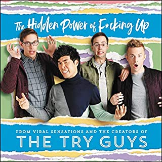 The Hidden Power of F*cking Up                   By:                                                                                                                                 The Try Guys,                                                                                        Keith Habersberger,                                                                                        Zach Kornfeld,                   and others                          Narrated by:                                                                                                                                 The Try Guys                      Length: 8 hrs and 55 mins     7 ratings     Overall 4.6